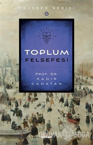 Toplum Felsefesi - Kadir Canatan - Beyan Yayınları