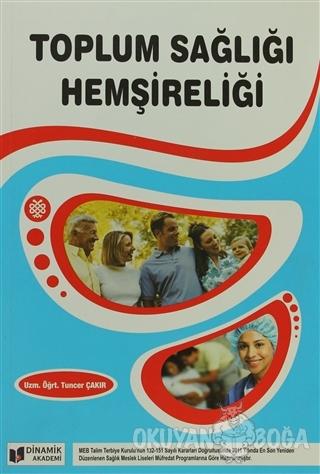 Toplum Sağlığı Hemşireliği - Tuncer Çakır - Dinamik Akademi