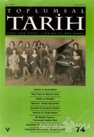 Toplumsal Tarih Dergisi Sayı: 74 - Kolektif - Tarih Vakfı Yurt Yayınla