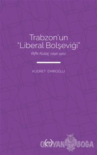 Trabzon'un Liberal Bolşeviği - Kudret Emiroğlu - Islık Yayınları
