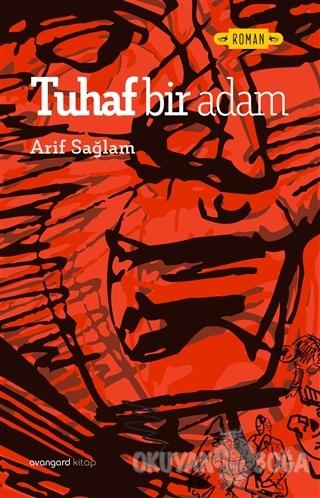 Tuhaf Bir Adam - Arif Sağlam - Avangard Yayınları