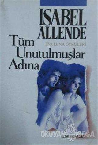 Tüm Unutulmuşlar Adına - Isabel Allende - Altın Kitaplar