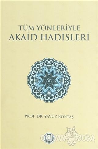 Tüm Yönleriyle Akaid Hadisleri - Yavuz Köktaş - Marmara Üniversitesi İ