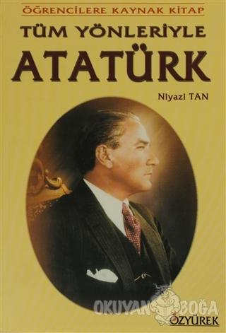 Tüm Yönleriyle Atatürk - Niyazi Tan - Özyürek Yayınları - Hikaye Kitap