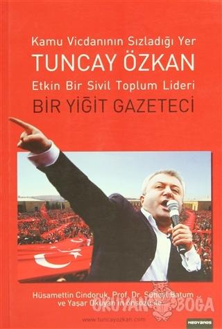 Tuncay Özkan : Etkin Bir Sivil Toplum Lideri Bir Yiğit Gazeteci - Kole