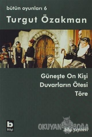 Turgut Özakman Bütün Oyunları 6 - Turgut Özakman - Bilgi Yayınevi