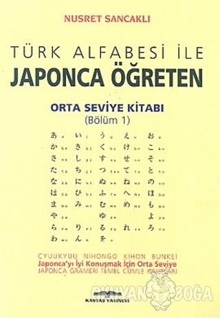 Türk Alfabesi ile Japonca Öğreten Orta Seviye Kitabı (Bölüm 1) - Nusre