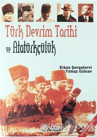 Türk Devrim Tarihi ve Atatürkçülük - Erkan Şenşekerci - Alfa Aktüel Ya