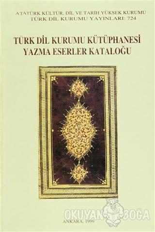 Türk Dil Kurumu Kütüphanesi Yazma Eserler Kataloğu - Müjgan Cunbur - T