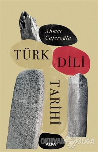Türk Dili Tarihi - Ahmet Caferoğlu - Alfa Yayınları