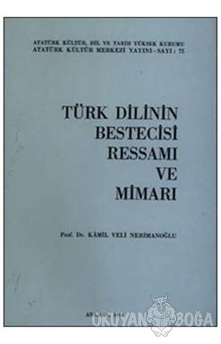Türk Dilinin Bestecisi Ressamı ve Mimarı