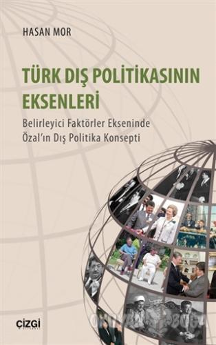 Türk Dış Politikasının Eksenleri - Hasan Mor - Çizgi Kitabevi Yayınlar