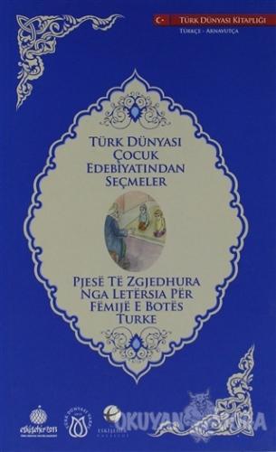 Türk Dünyası Çocuk Edebiyatından Seçmeler (Arnavutça-Türkçe)