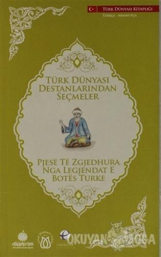 Türk Dünyası Destanlarından Seçmeler (Arnavutça-Türkçe)