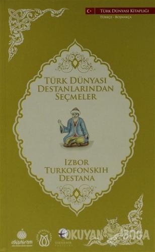 Türk Dünyası Destanlarından Seçmeler (Boşnakça-Türkçe)