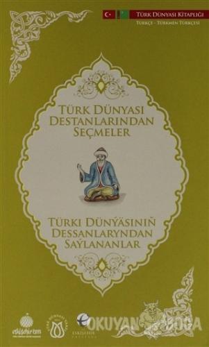 Türk Dünyası Destanlarından Seçmeler (Türkmence-Türkçe)