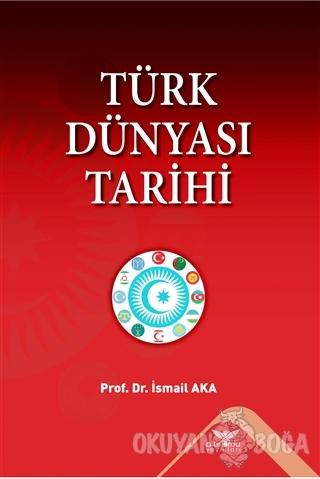 Türk Dünyası Tarihi - İsmail Aka - Altınordu Yayınları