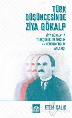 Türk Düşüncesinde Ziya Gökalp - Etem Çalık - Ötüken Neşriyat