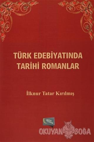Türk Edebiyatında Tarihi Romanlar - İlknur Tatar Kırılmış - Gece Kitap