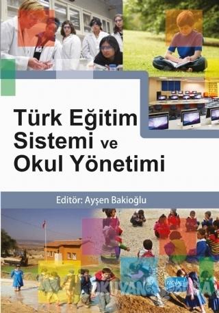 Türk Eğitim Sistemi ve Okul Yönetimi - Ayşen Bakioğlu - Nobel Akademik