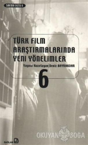 Türk Film Araştırmalarında Yeni Yönelimler 6 - Kolektif - Bağlam Yayın
