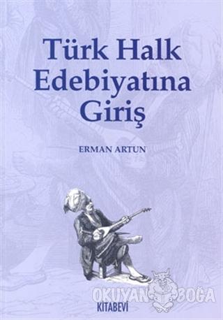 Türk Halk Edebiyatına Giriş - Erman Artun - Kitabevi Yayınları