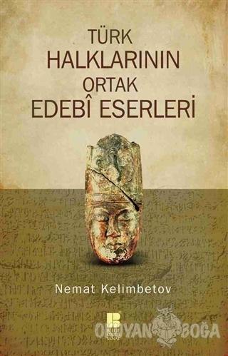 Türk Halklarının Ortak Edebi Eserleri - Nemat Kelimbetov - Bilge Kültü