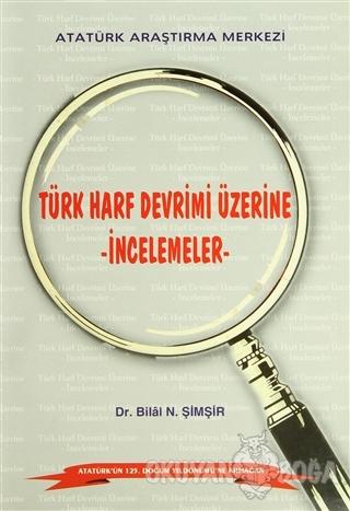 Türk Harf Devrimi Üzerine İncelemeler - Bilal N. Şimşir - Atatürk Araş