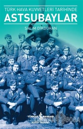 Türk Hava Kuvvetleri Tarihinde Astsubaylar - Salim Dikduran - İş Banka