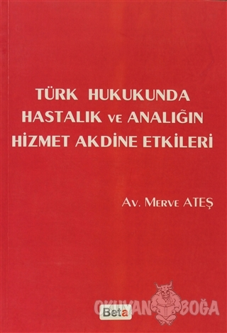 Türk Hukukunda Hastalık ve Analığın Hizmet Akdine Etkileri - Merve Ate