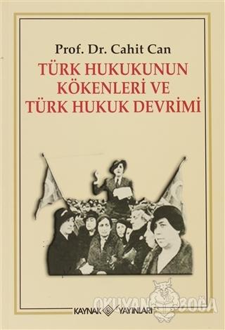 Türk Hukukunun Kökenleri ve Türk Hukuk Devrimi - Cahit Can - Kaynak Ya