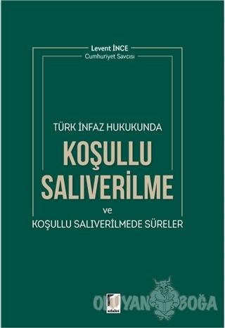 Türk İnfaz Hukukunda Koşullu Salıverilme ve Koşullu Salıverilmede Süreler