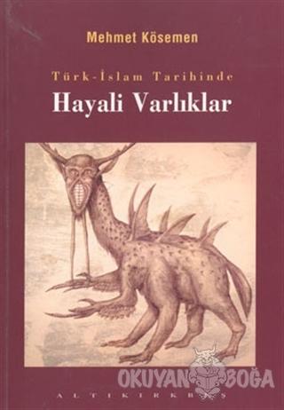Türk-İslam Tarihinde Hayali Varlıklar - Mehmet Kösemen - Altıkırkbeş Y