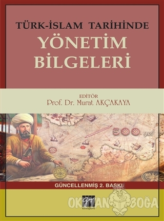 Türk-İslam Tarihinde Yönetim Bilgeleri - Murat Akçakaya - Gazi Kitabev