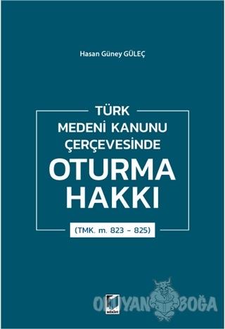 Türk Medeni Kanunu Çerçevesinde Oturma Hakkı (TMK. m. 823 - 825) - Has