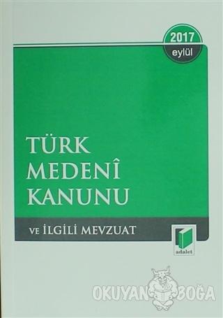 Türk Medeni Kanunu ve İlgili Mevzuat - Eylül 2017 - Kolektif - Adalet