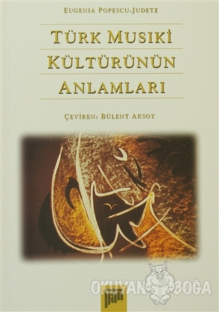 Türk Musıki Kültürünün Anlamları - Eugenia Popescu - Judetz - Pan Yayı