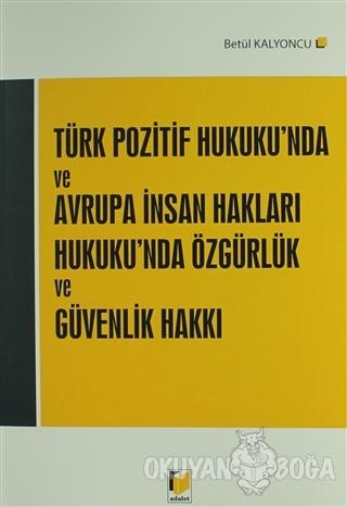 Türk Pozitif Hukuku'nda ve Avrupa İnsan Hakları Hukuku'nda Özgürlük ve