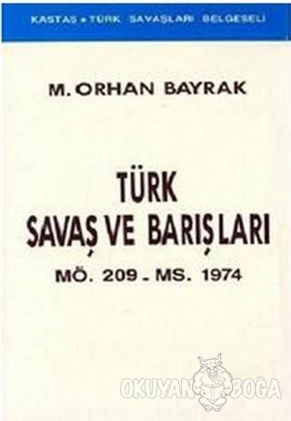 Türk Savaş ve Barışları MÖ. 209 - MS. 1974 - M. Orhan Bayrak - Kastaş