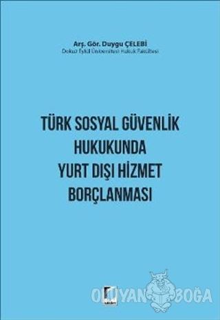 Türk Sosyal Güvenlik Hukukunda Yurt Dışı Hizmet Borçlanması - Duygu Çe