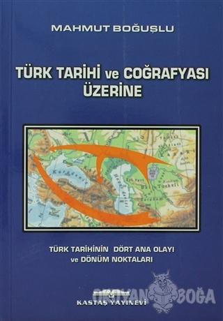 Türk Tarihi ve Coğrafyası Üzerine - Mahmut Boğuşlu - Kastaş Yayınları