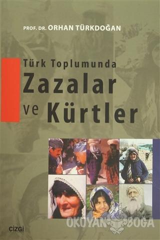Türk Toplumunda Zazalar ve Kürtler - Orhan Türkdoğan - Çizgi Kitabevi