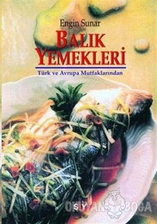 Türk ve Avrupa Mutfaklarından Balık Yemekleri - Engin Sunar - Say Yayı