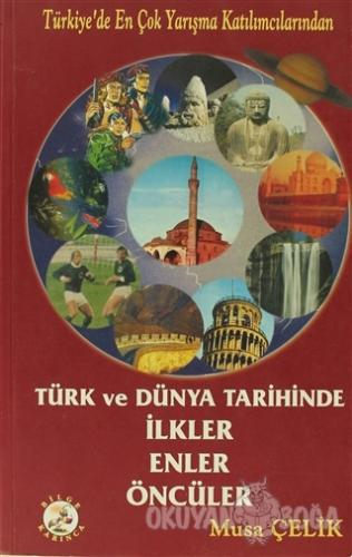 Türk ve Dünya Tarihinde İlkler, Enler, Öncüler - Kolektif - Bilge Karı