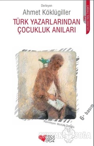 Türk Yazarlarından Çocukluk Anıları - Ahmet Köklügiller - Can Çocuk Ya