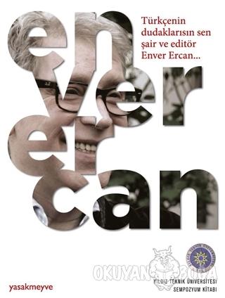 Türkçenin Dudaklarısın Sen Şair ve Editör Enver Ercan - Kolektif - Yas