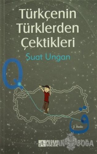 Türkçenin Türklerden Çektikleri - Suat Ungan - Pegem A Yayıncılık - Ak