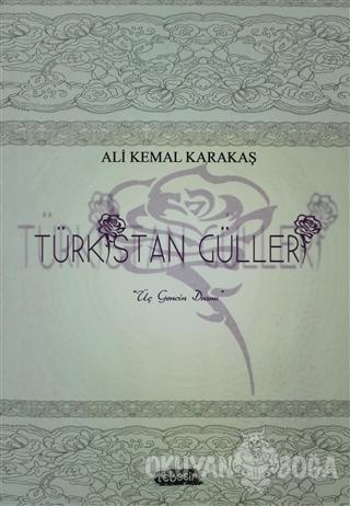 Türkistan Gülleri - Ali Kemal Karakaş - Tebeşir Yayınları