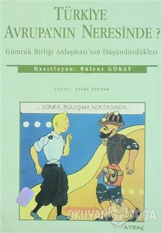 Türkiye Avrupa'nın Neresinde? - Bülent Gökay - Ayraç Yayınevi