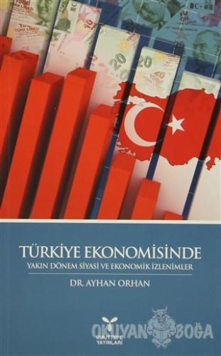 Türkiye Ekonomisinde Yakın Dönem Siyasi ve Ekonomik İzlenimler